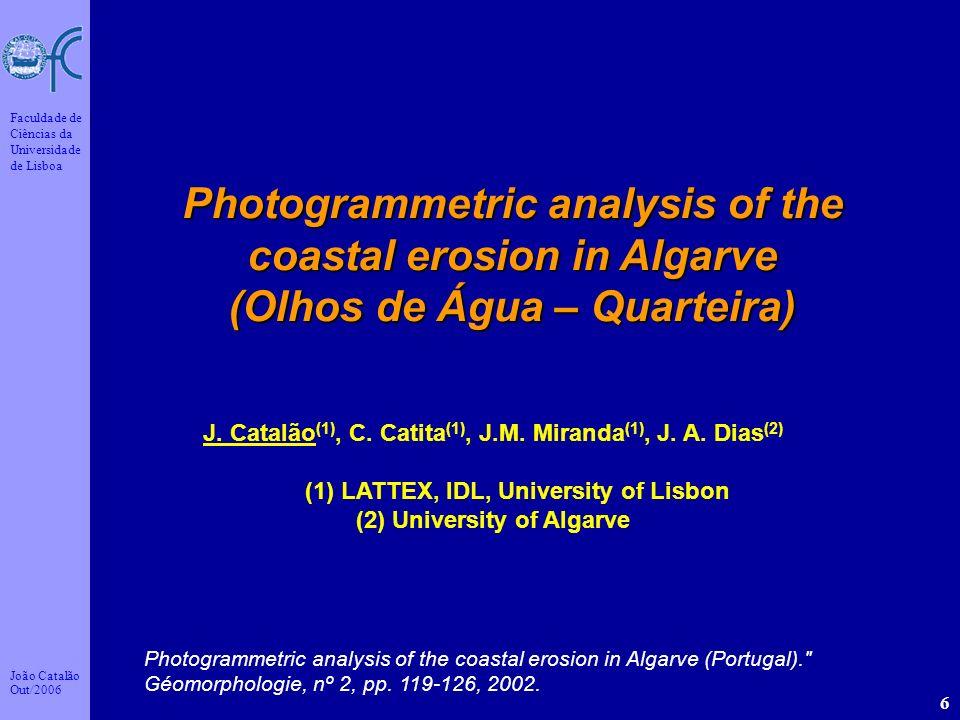 João Catalão Out/2006 Faculdade de Ciências da Universidade de Lisboa 6 J. Catalão (1), C. Catita (1), J.M. Miranda (1), J. A. Dias (2) (1) LATTEX, ID
