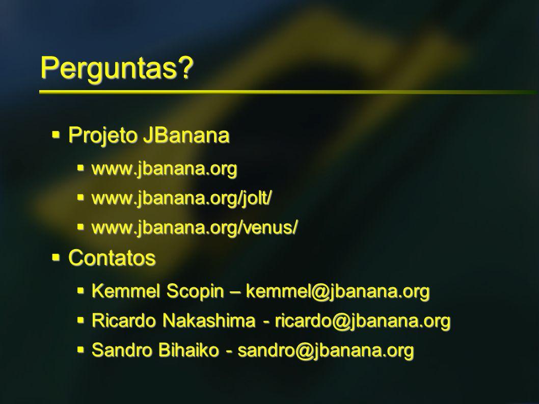 Perguntas? Projeto JBanana Projeto JBanana www.jbanana.org www.jbanana.org www.jbanana.org/jolt/ www.jbanana.org/jolt/ www.jbanana.org/venus/ www.jban