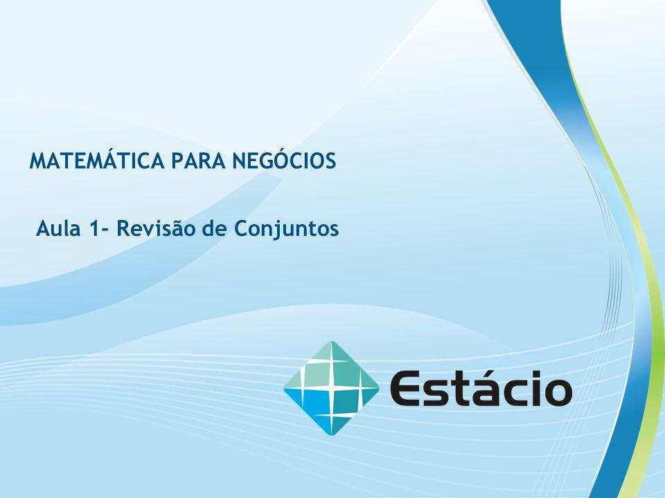 MATEMÁTICA PARA NEGÓCIOS Aula 1- Revisão de Conjuntos