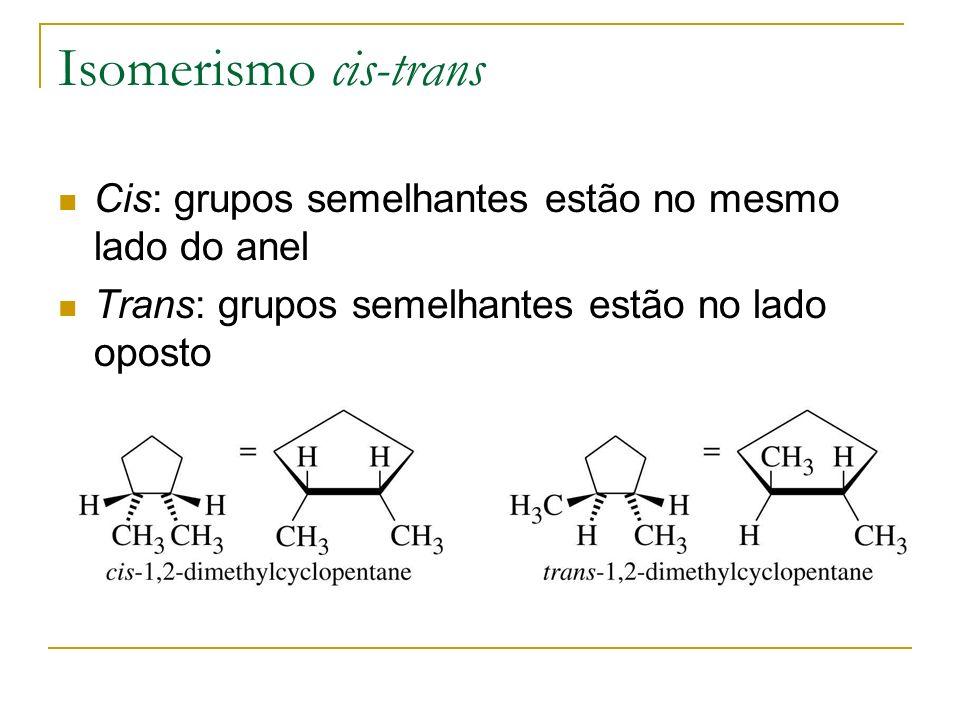 Isomerismo cis-trans Cis: grupos semelhantes estão no mesmo lado do anel Trans: grupos semelhantes estão no lado oposto