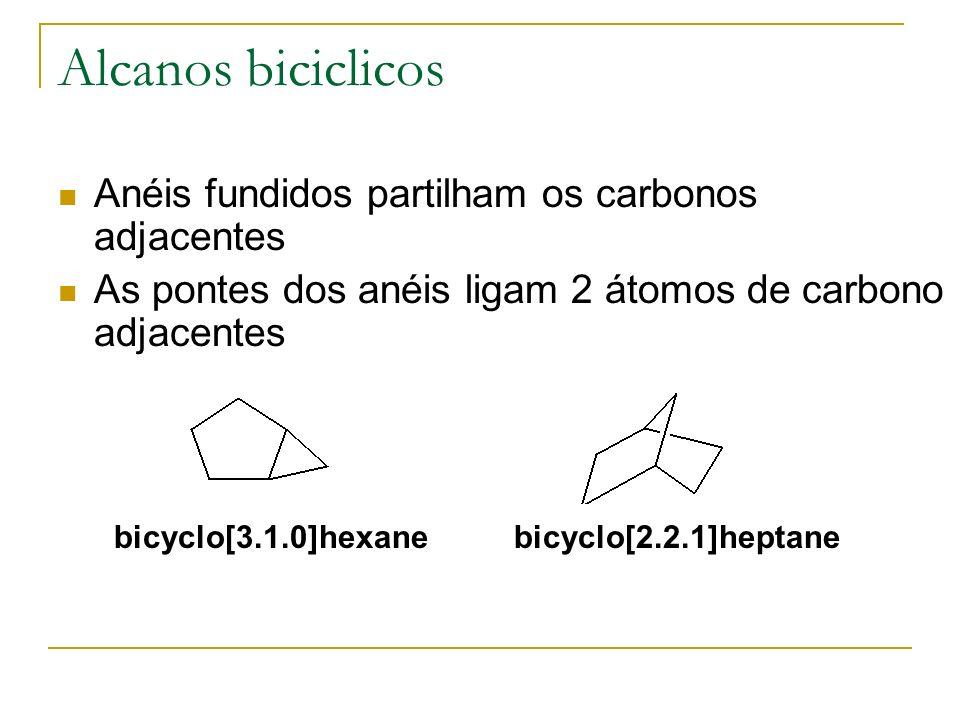 Alcanos biciclicos Anéis fundidos partilham os carbonos adjacentes As pontes dos anéis ligam 2 átomos de carbono adjacentes bicyclo[3.1.0]hexane bicyc