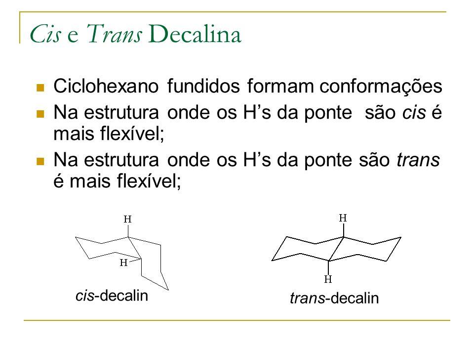 Cis e Trans Decalina Ciclohexano fundidos formam conformações Na estrutura onde os Hs da ponte são cis é mais flexível; Na estrutura onde os Hs da pon
