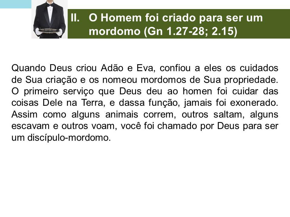 Quando Deus criou Adão e Eva, confiou a eles os cuidados de Sua criação e os nomeou mordomos de Sua propriedade. O primeiro serviço que Deus deu ao ho