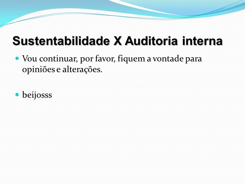 Sustentabilidade X Auditoria interna Vou continuar, por favor, fiquem a vontade para opiniões e alterações. beijosss