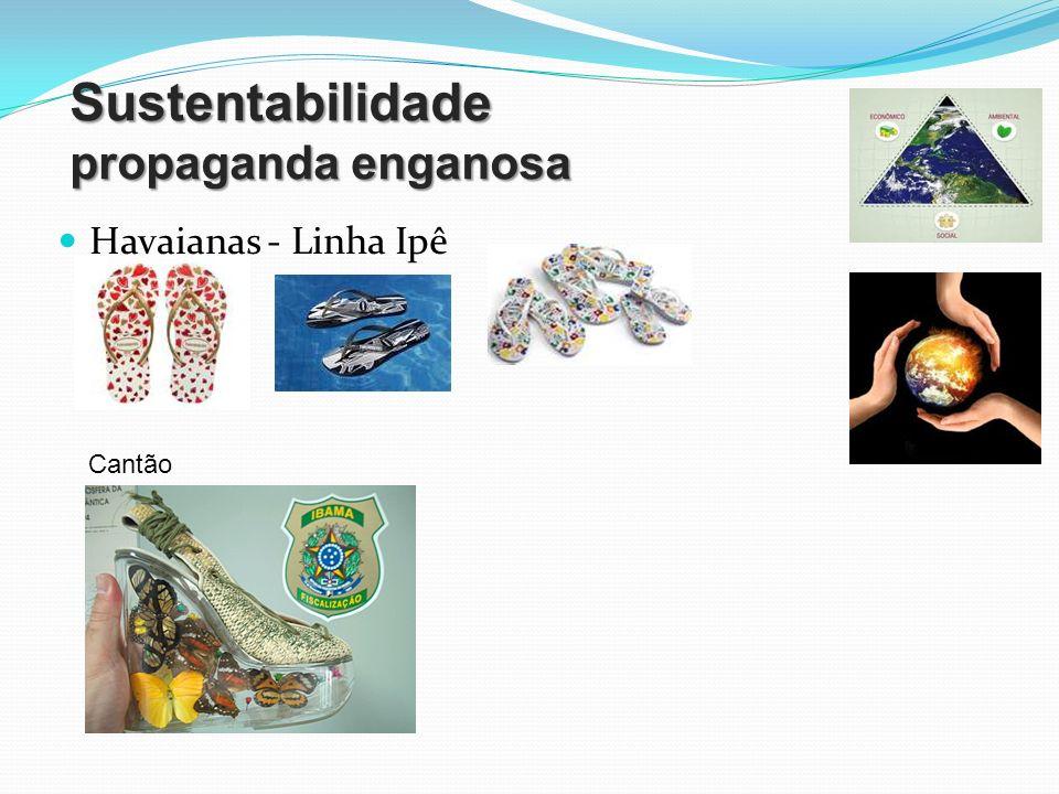 Sustentabilidade propaganda enganosa Havaianas - Linha Ipê Cantão