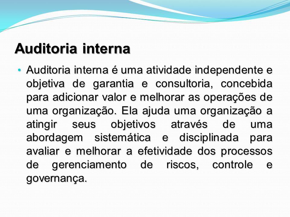 Auditoria interna Auditoria interna é uma atividade independente e objetiva de garantia e consultoria, concebida para adicionar valor e melhorar as op