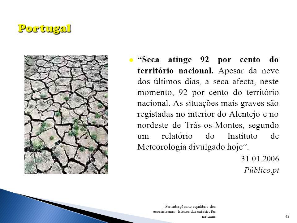 43 Perturbações no equilíbrio dos ecossistemas - Efeitos das catástrofes naturais Seca atinge 92 por cento do território nacional. Apesar da neve dos