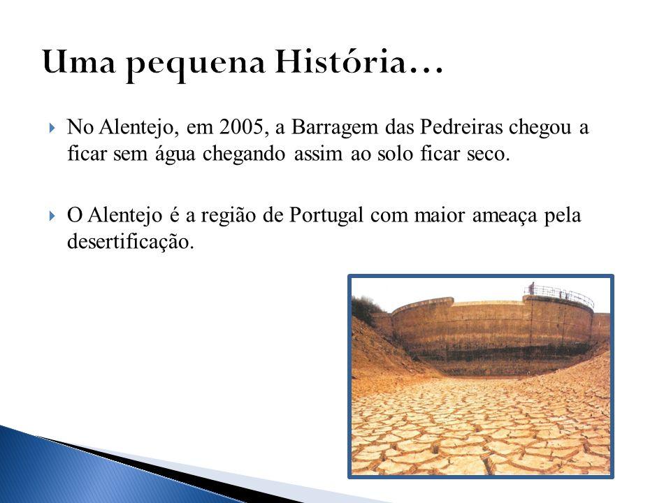No Alentejo, em 2005, a Barragem das Pedreiras chegou a ficar sem água chegando assim ao solo ficar seco. O Alentejo é a região de Portugal com maior