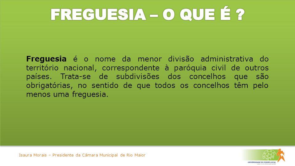 Freguesia é o nome da menor divisão administrativa do território nacional, correspondente à paróquia civil de outros países.