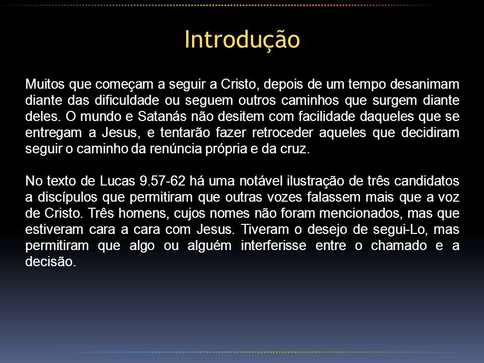 I.O Precipitado - (Lc 9.57-58) O primeiro voluntário para seguir a Jesus disse: Seguir-te-ei para onde quer que fores .
