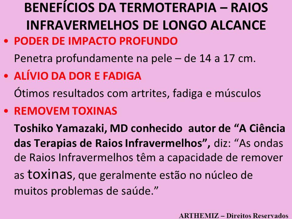 11 BENEFÍCIOS DA TERMOTERAPIA – RAIOS INFRAVERMELHOS DE LONGO ALCANCE PODER DE IMPACTO PROFUNDO Penetra profundamente na pele – de 14 a 17 cm. ALÍVIO
