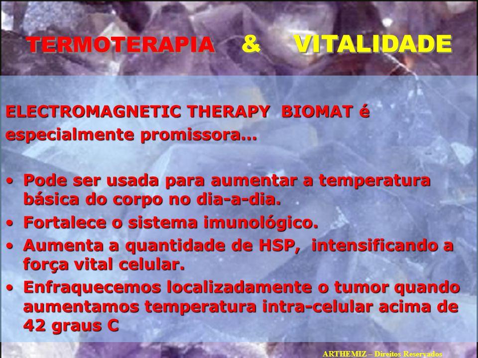 TERMOTERAPIA & VITALIDADE ELECTROMAGNETIC THERAPY BIOMAT é especialmente promissora… Pode ser usada para aumentar a temperatura básica do corpo no dia