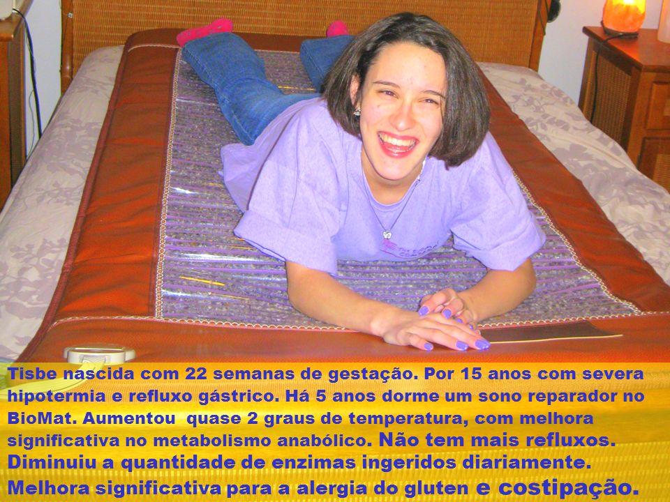 Tisbe nascida com 22 semanas de gestação. Por 15 anos com severa hipotermia e refluxo gástrico. Há 5 anos dorme um sono reparador no BioMat. Aumentou