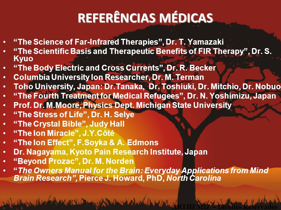 REFERÊNCIAS MÉDICAS The Science of Far-Infrared Therapies, Dr. T. Yamazaki The Scientific Basis and Therapeutic Benefits of FIR Therapy, Dr. S. Kyuo T