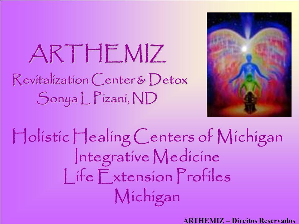 3 Holistic Healing Centers of Michigan Integrative Medicine Life Extension Profiles Michigan ARTHEMIZ – Direitos Reservados ARTHEMIZ Revitalization Ce