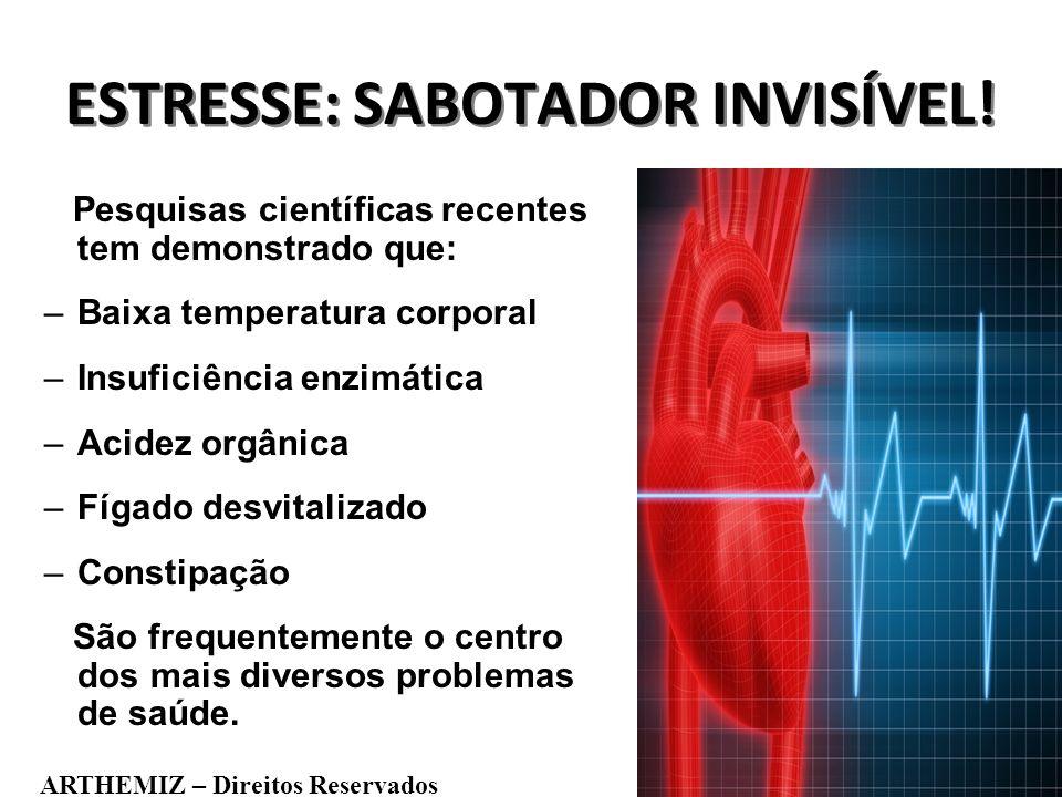 ESTRESSE: SABOTADOR INVISÍVEL! Pesquisas científicas recentes tem demonstrado que: –Baixa temperatura corporal –Insuficiência enzimática –Acidez orgân
