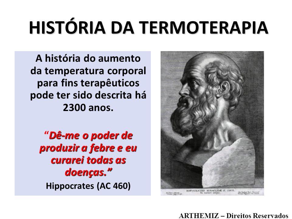 HISTÓRIA DA TERMOTERAPIA A história do aumento da temperatura corporal para fins terapêuticos pode ter sido descrita há 2300 anos. Dê-me o poder de pr