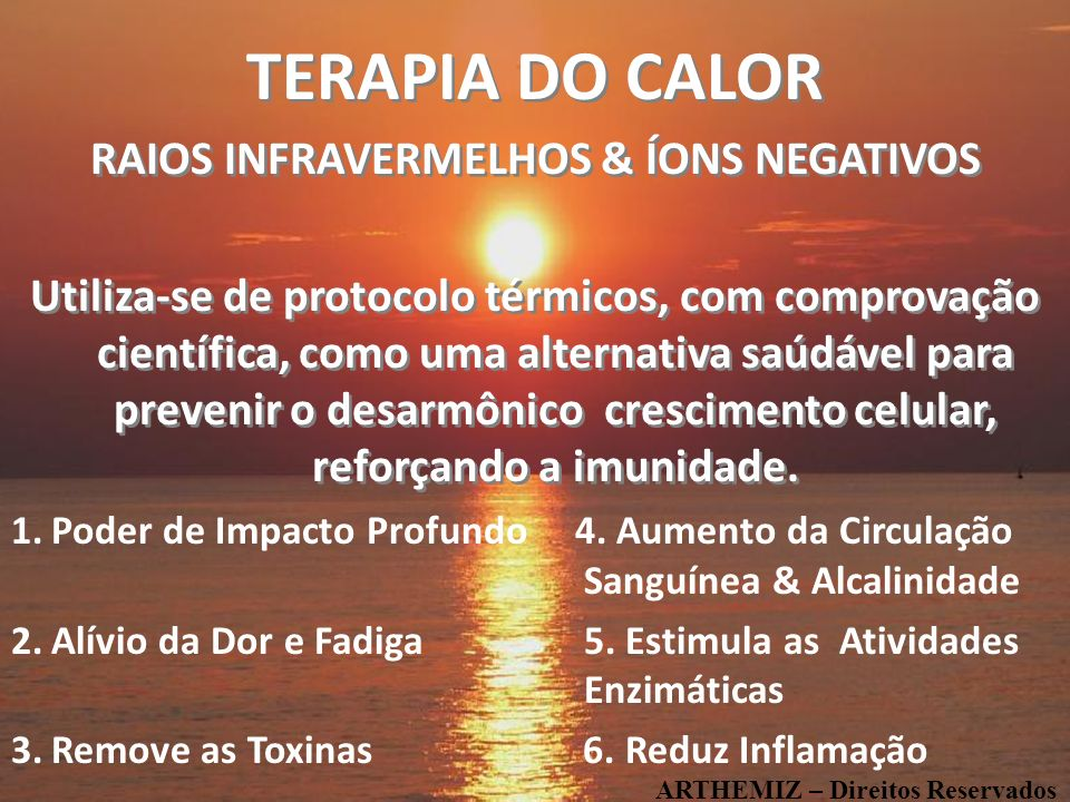 9 A TERAPIA DO CALOR pode ser usada juntamente com radiação e quimioterapia OS RAIOS INFRAVERMELHOS DE LONGO ALCANCE estimulam a produção do tecido celular, promovendo com rapidez a regeneração do tecido sanguíneo e da pele nas áreas expostas ao calor da luz.