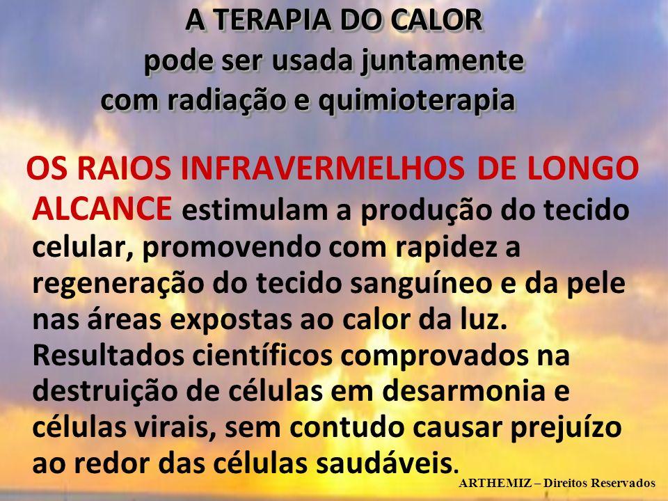 9 A TERAPIA DO CALOR pode ser usada juntamente com radiação e quimioterapia OS RAIOS INFRAVERMELHOS DE LONGO ALCANCE estimulam a produção do tecido ce