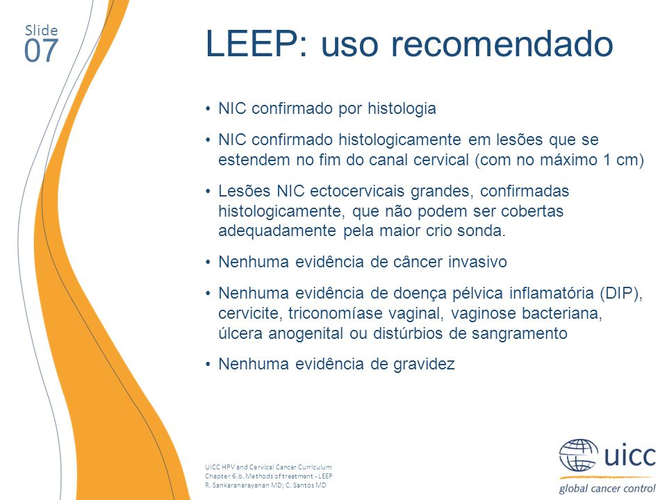 UICC HPV and Cervical Cancer Curriculum Chapter 6.b. Methods of treatment - LEEP R. Sankaranarayanan MD; C. Santos MD Slide 07 LEEP: uso recomendado N