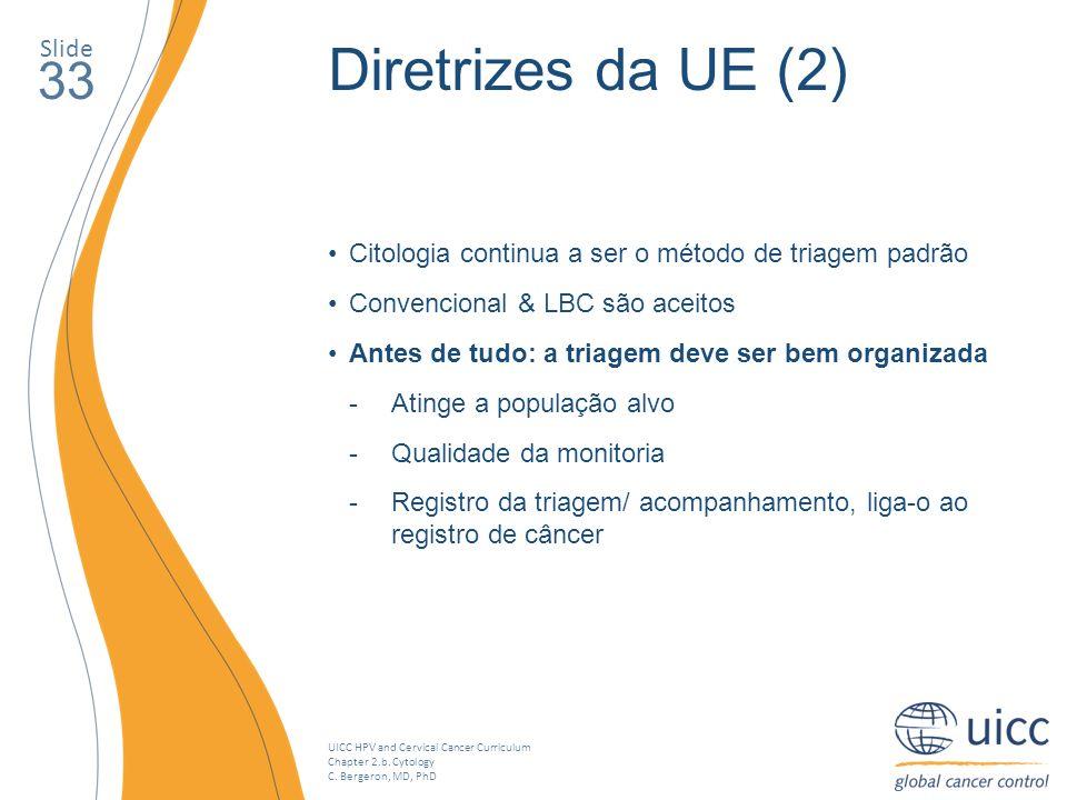 UICC HPV and Cervical Cancer Curriculum Chapter 2.b. Cytology C. Bergeron, MD, PhD Slide 33 Diretrizes da UE (2) Citologia continua a ser o método de