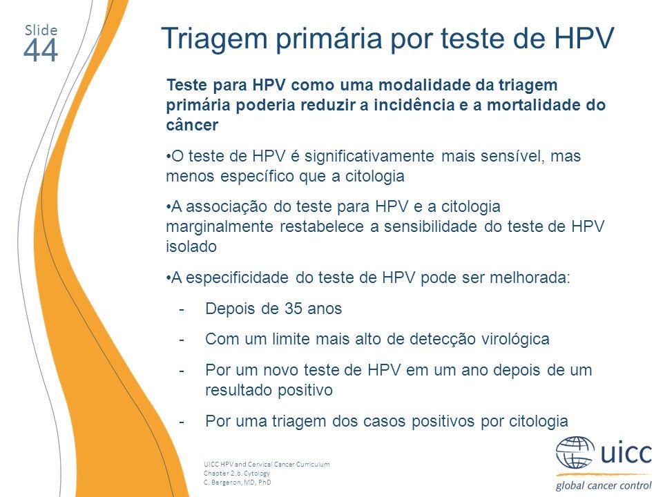 UICC HPV and Cervical Cancer Curriculum Chapter 2.b. Cytology C. Bergeron, MD, PhD Slide 44 Triagem primária por teste de HPV Teste para HPV como uma