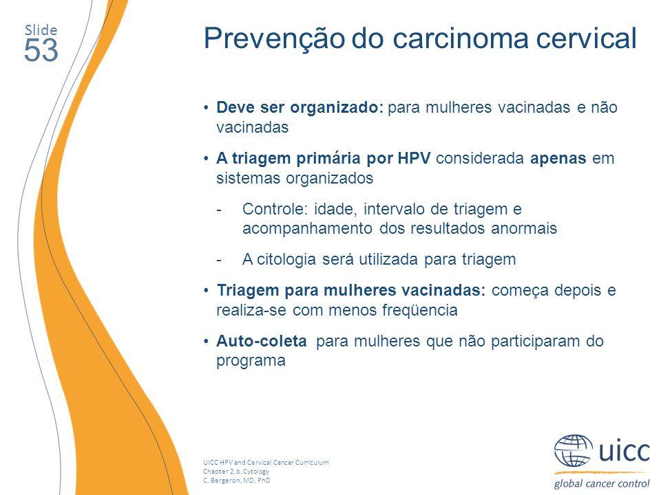 UICC HPV and Cervical Cancer Curriculum Chapter 2.b. Cytology C. Bergeron, MD, PhD Slide 53 Prevenção do carcinoma cervical Deve ser organizado: para