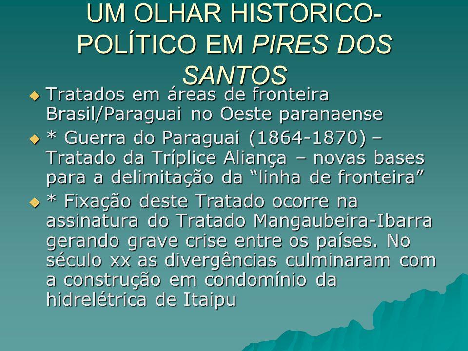 UM OLHAR HISTORICO- POLÍTICO EM PIRES DOS SANTOS Tratados em áreas de fronteira Brasil/Paraguai no Oeste paranaense Tratados em áreas de fronteira Bra