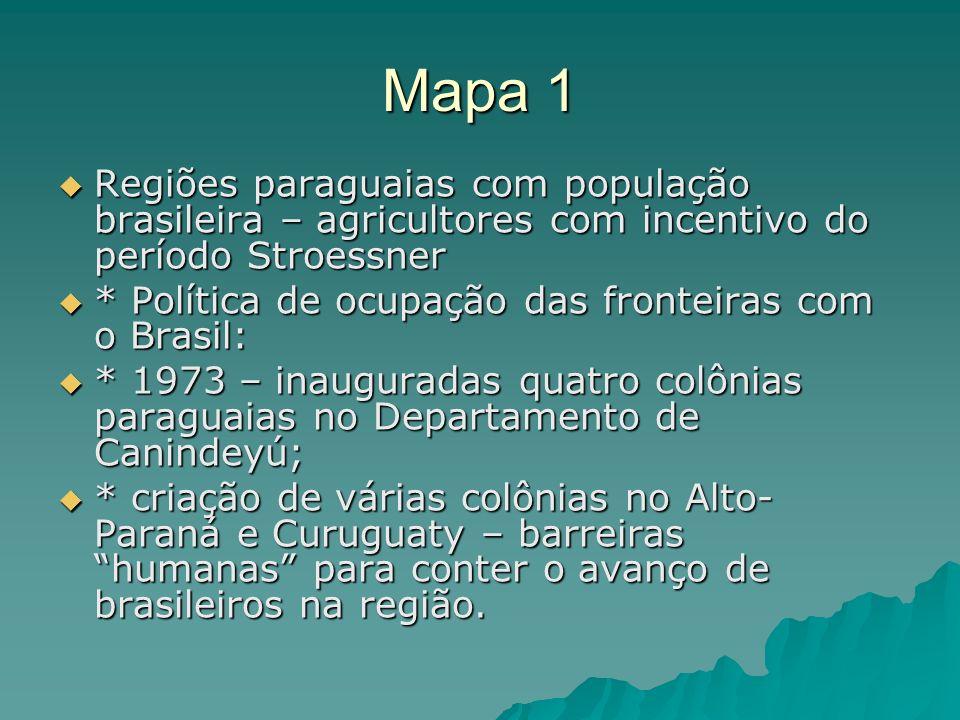 Mapa 1 Regiões paraguaias com população brasileira – agricultores com incentivo do período Stroessner Regiões paraguaias com população brasileira – ag