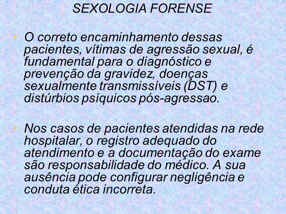 SEXOLOGIA FORENSE O correto encaminhamento dessas pacientes, vítimas de agressão sexual, é fundamental para o diagnóstico e prevenção da gravidez, doe