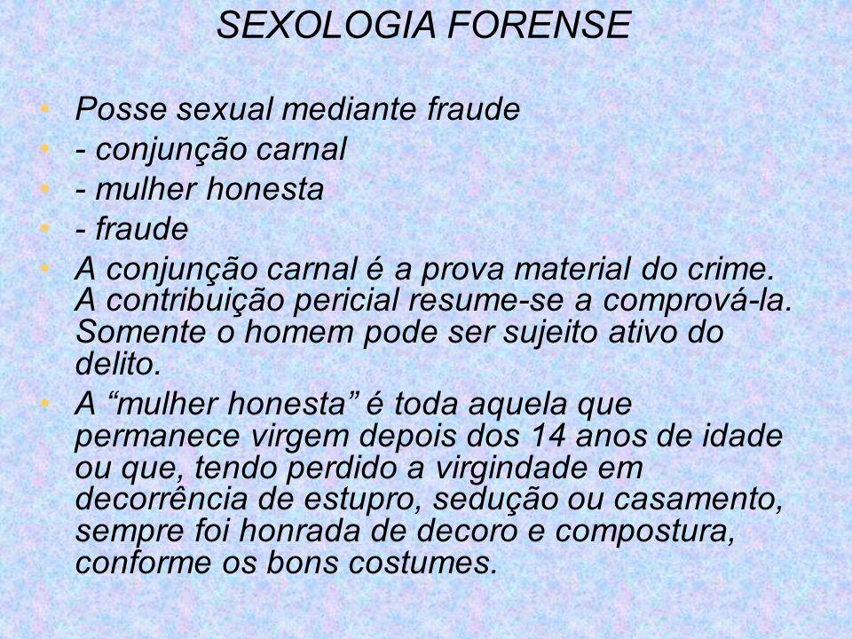 SEXOLOGIA FORENSE Posse sexual mediante fraude - conjunção carnal - mulher honesta - fraude A conjunção carnal é a prova material do crime. A contribu