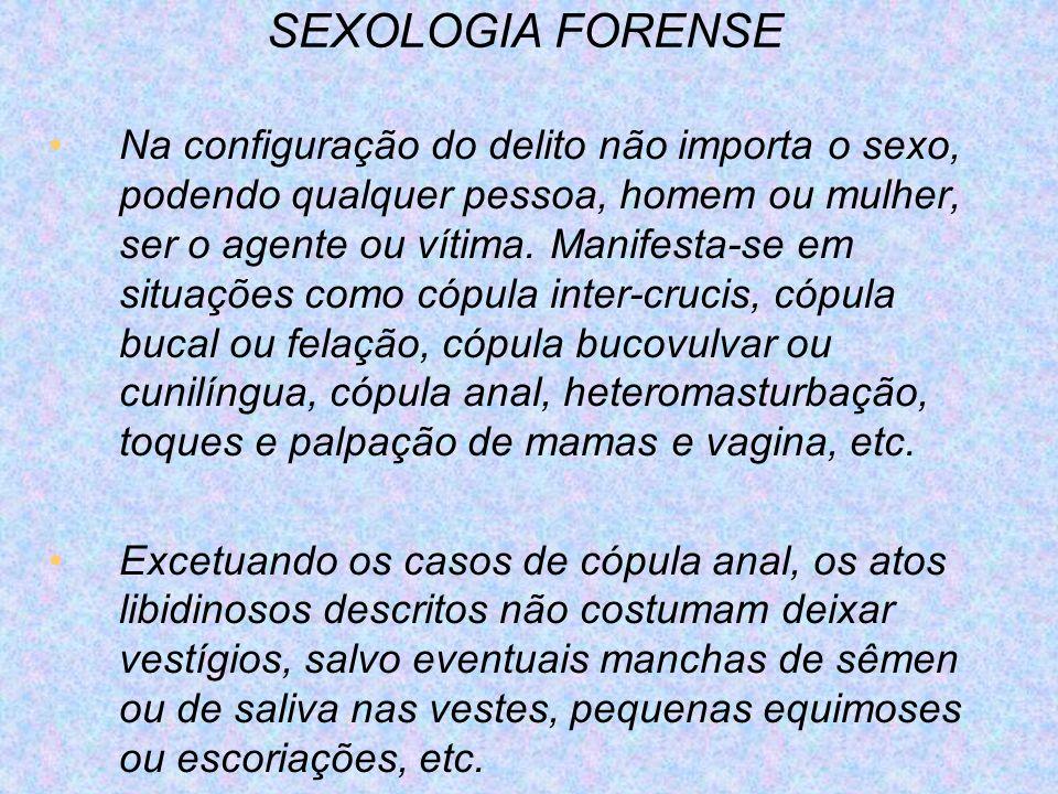 SEXOLOGIA FORENSE Na configuração do delito não importa o sexo, podendo qualquer pessoa, homem ou mulher, ser o agente ou vítima. Manifesta-se em situ