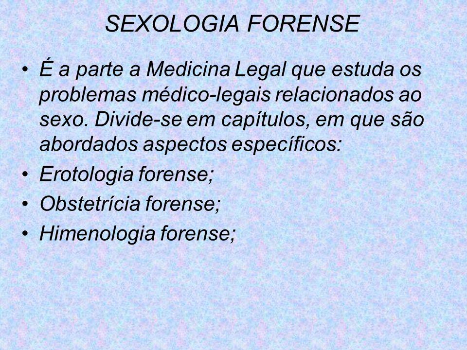 SEXOLOGIA FORENSE É a parte a Medicina Legal que estuda os problemas médico-legais relacionados ao sexo. Divide-se em capítulos, em que são abordados