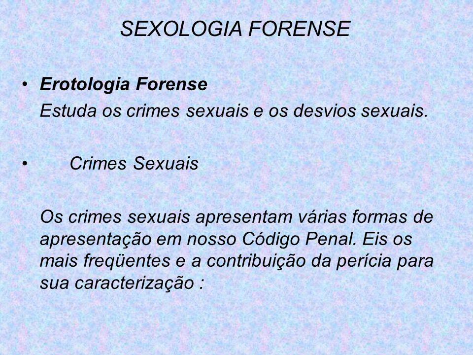 SEXOLOGIA FORENSE Erotologia Forense Estuda os crimes sexuais e os desvios sexuais. Crimes Sexuais Os crimes sexuais apresentam várias formas de apres