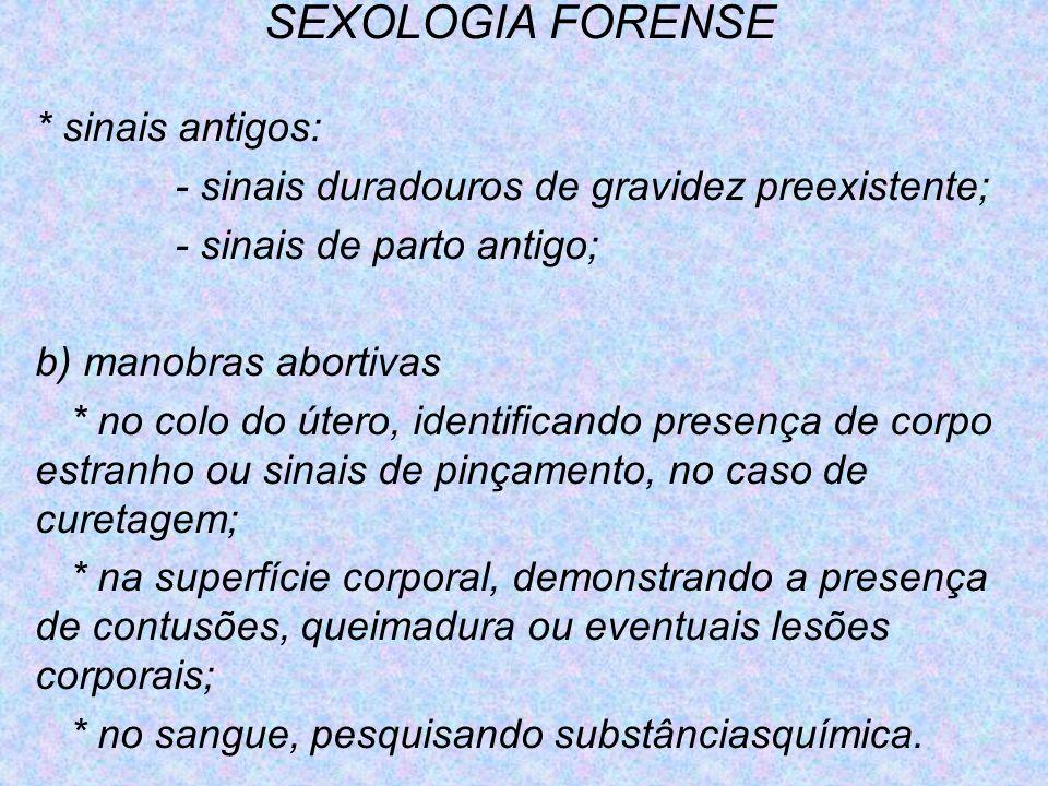 SEXOLOGIA FORENSE * sinais antigos: - sinais duradouros de gravidez preexistente; - sinais de parto antigo; b) manobras abortivas * no colo do útero,