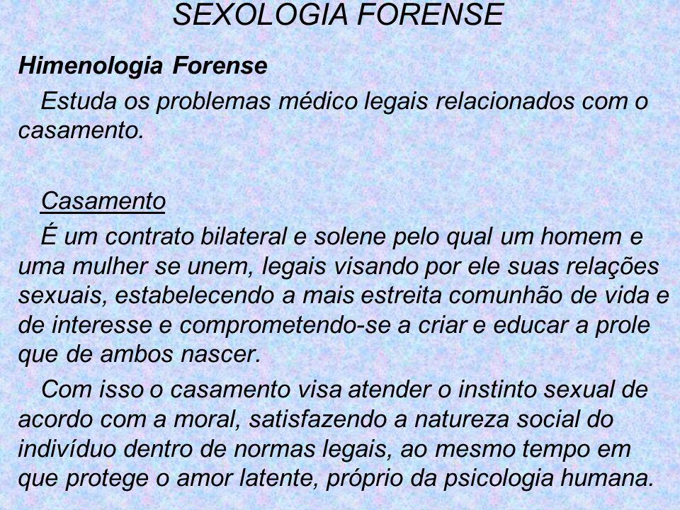 SEXOLOGIA FORENSE Himenologia Forense Estuda os problemas médico legais relacionados com o casamento. Casamento É um contrato bilateral e solene pelo