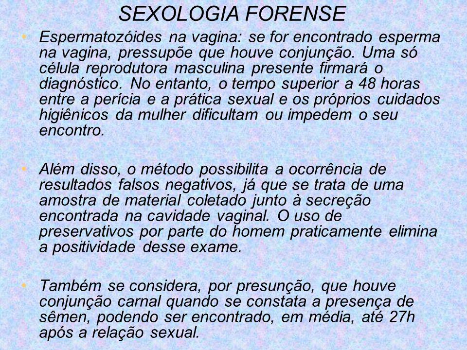 SEXOLOGIA FORENSE Espermatozóides na vagina: se for encontrado esperma na vagina, pressupõe que houve conjunção. Uma só célula reprodutora masculina p