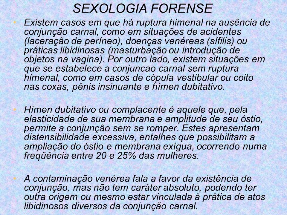 SEXOLOGIA FORENSE Existem casos em que há ruptura himenal na ausência de conjunção carnal, como em situações de acidentes (laceração de períneo), doen