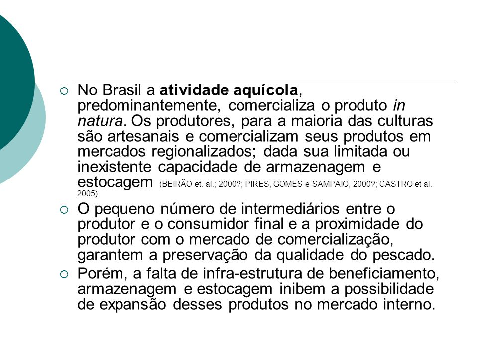 No Brasil a atividade aquícola, predominantemente, comercializa o produto in natura. Os produtores, para a maioria das culturas são artesanais e comer