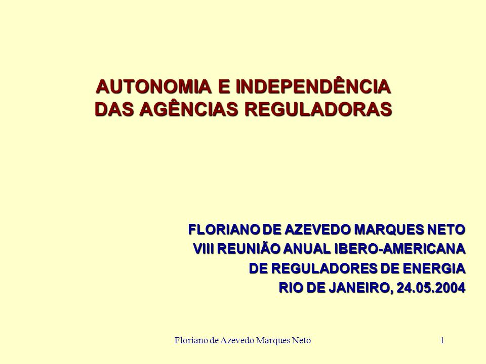 Floriano de Azevedo Marques Neto1 AUTONOMIA E INDEPENDÊNCIA DAS AGÊNCIAS REGULADORAS FLORIANO DE AZEVEDO MARQUES NETO VIII REUNIÃO ANUAL IBERO-AMERICA