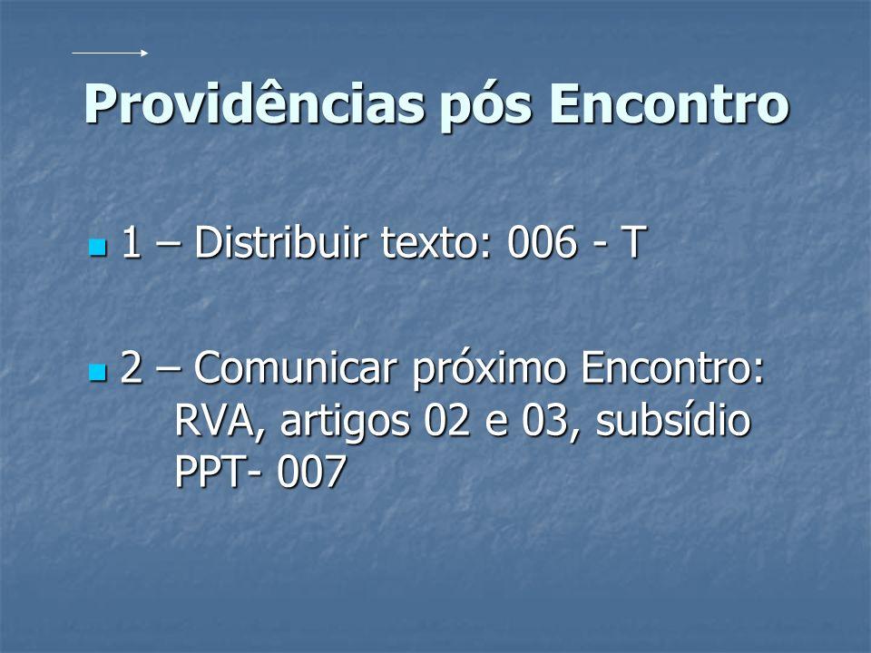 Providências pós Encontro 1 – Distribuir texto: 006 - T 1 – Distribuir texto: 006 - T 2 – Comunicar próximo Encontro: RVA, artigos 02 e 03, subsídio P