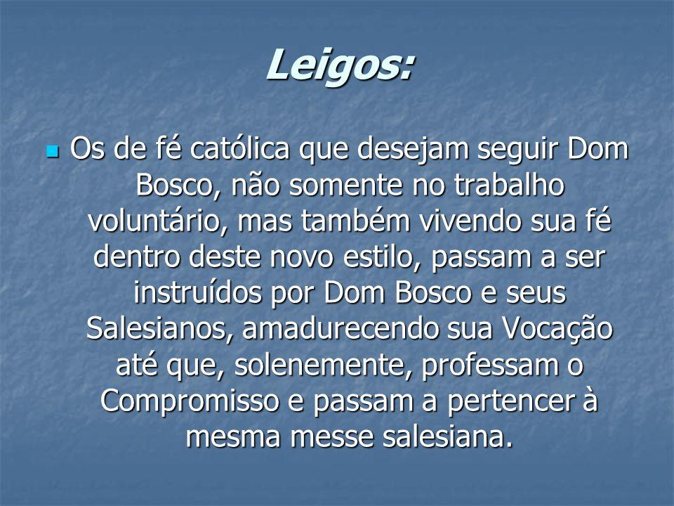 Leigos: Os de fé católica que desejam seguir Dom Bosco, não somente no trabalho voluntário, mas também vivendo sua fé dentro deste novo estilo, passam
