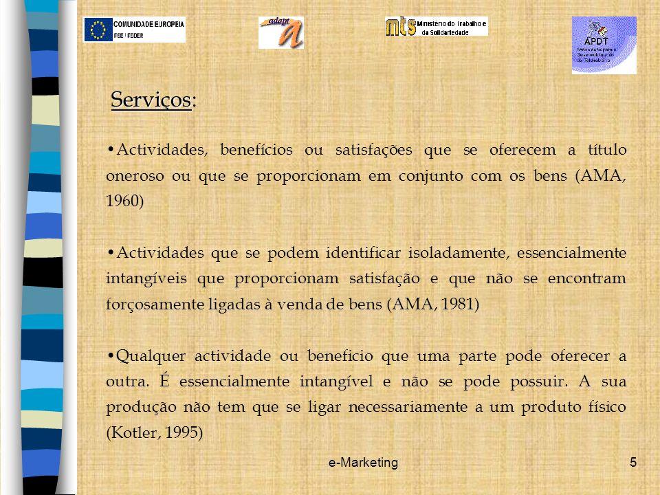 e-Marketing5 Serviços Serviços: Actividades, benefícios ou satisfações que se oferecem a título oneroso ou que se proporcionam em conjunto com os bens