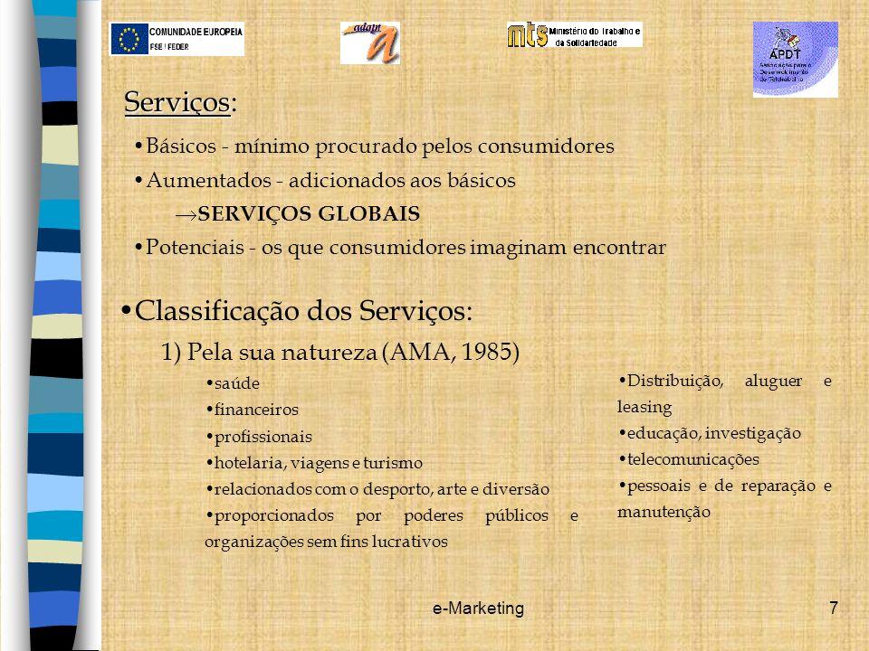 e-Marketing7 Serviços Serviços: Básicos - mínimo procurado pelos consumidores Aumentados - adicionados aos básicos SERVIÇOS GLOBAIS Potenciais - os qu