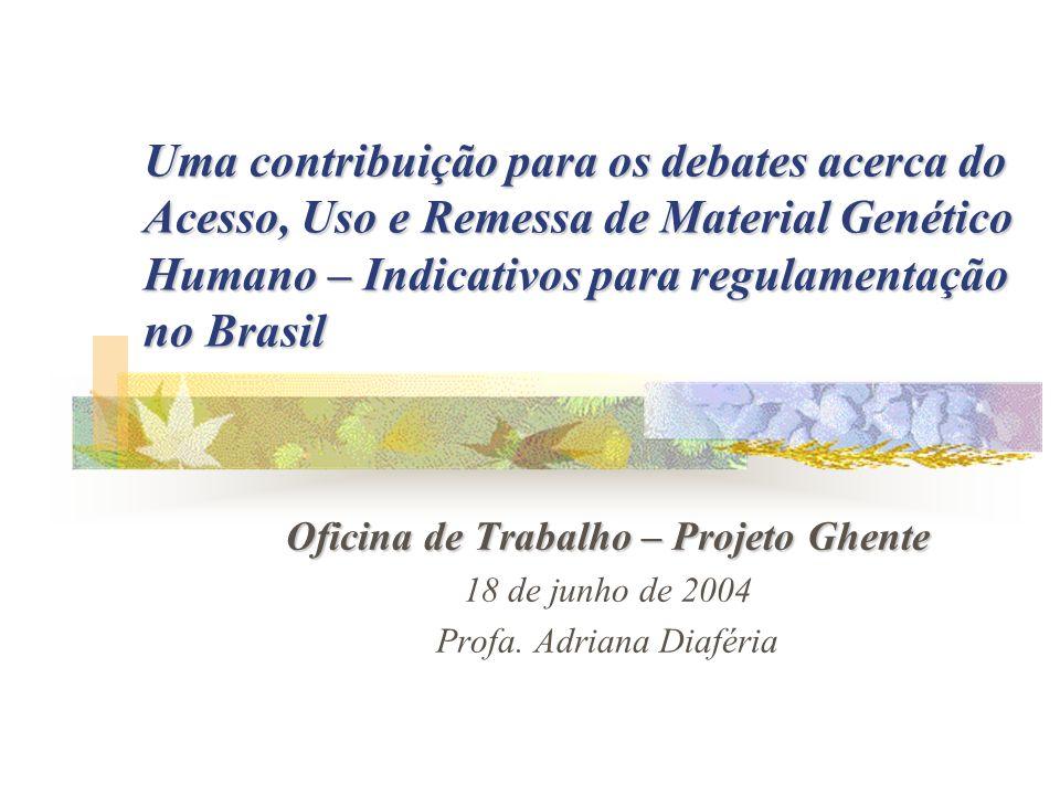 Uma contribuição para os debates acerca do Acesso, Uso e Remessa de Material Genético Humano – Indicativos para regulamentação no Brasil Oficina de Tr