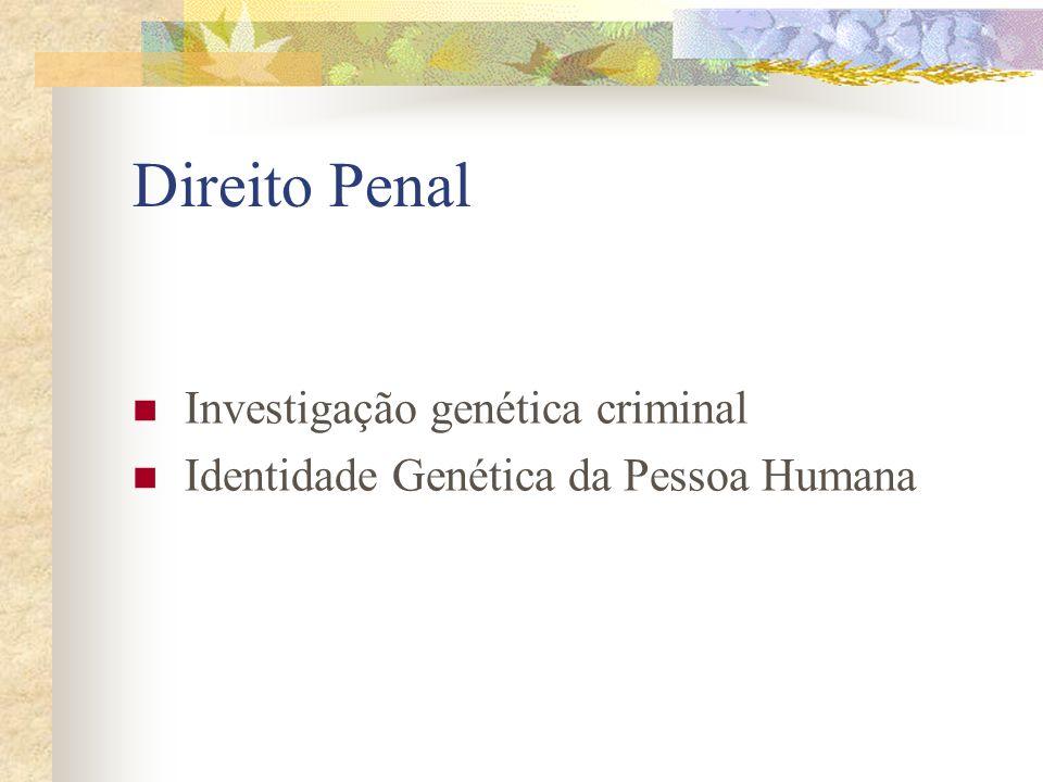 Direito Penal Investigação genética criminal Identidade Genética da Pessoa Humana
