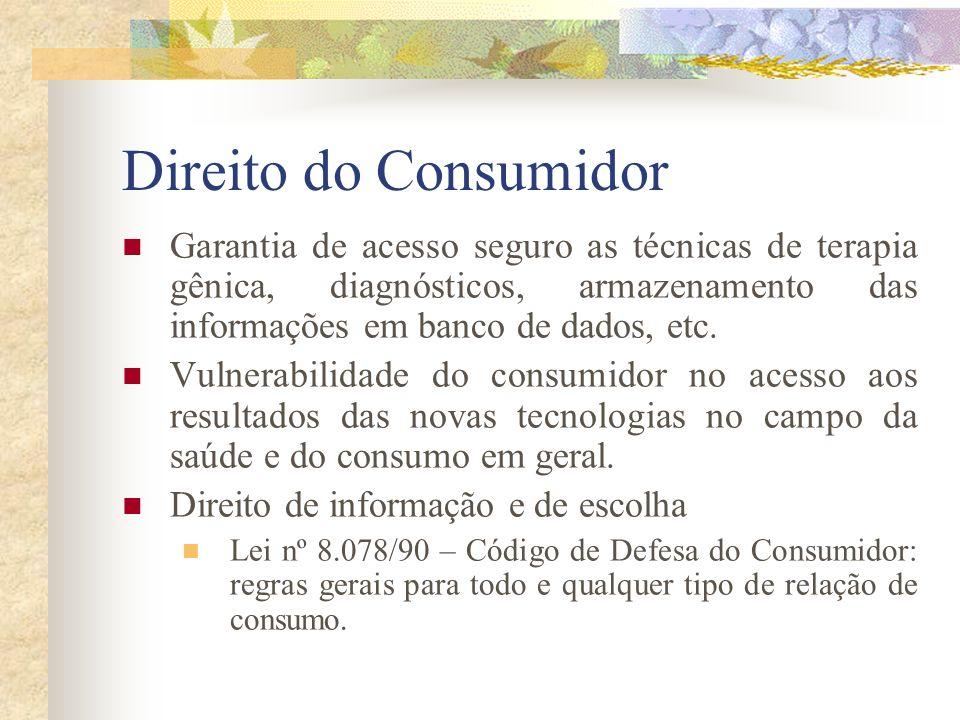 Direito do Consumidor Garantia de acesso seguro as técnicas de terapia gênica, diagnósticos, armazenamento das informações em banco de dados, etc. Vul
