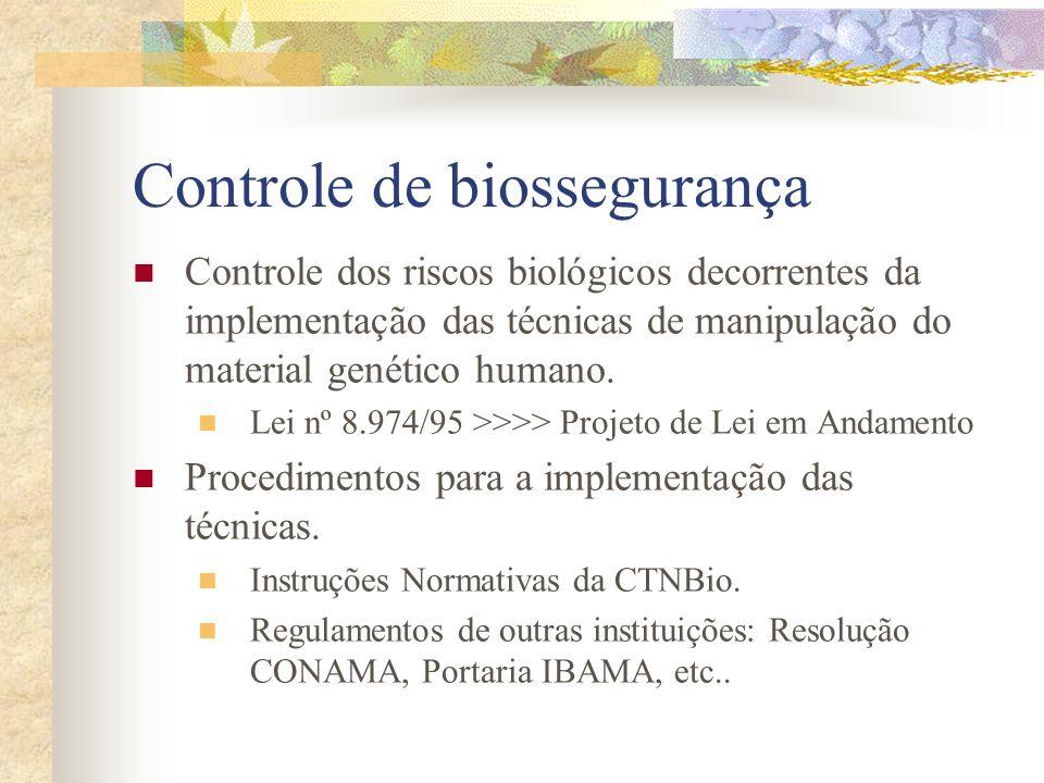 Controle de biossegurança Controle dos riscos biológicos decorrentes da implementação das técnicas de manipulação do material genético humano. Lei nº