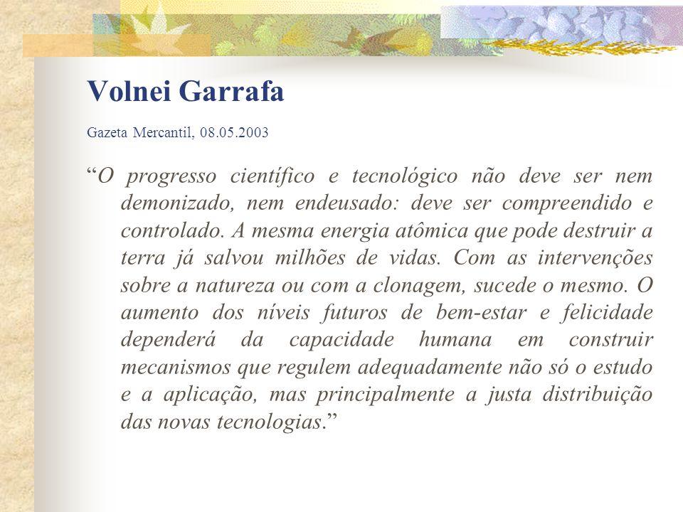 Volnei Garrafa Gazeta Mercantil, 08.05.2003 O progresso científico e tecnológico não deve ser nem demonizado, nem endeusado: deve ser compreendido e c
