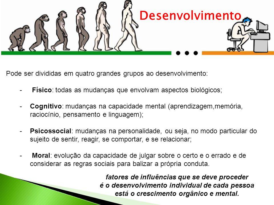 Pode ser divididas em quatro grandes grupos ao desenvolvimento: - Físico: todas as mudanças que envolvam aspectos biológicos; -Cognitivo: mudanças na